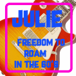 Julie B (freedom to roam in the 60's)
